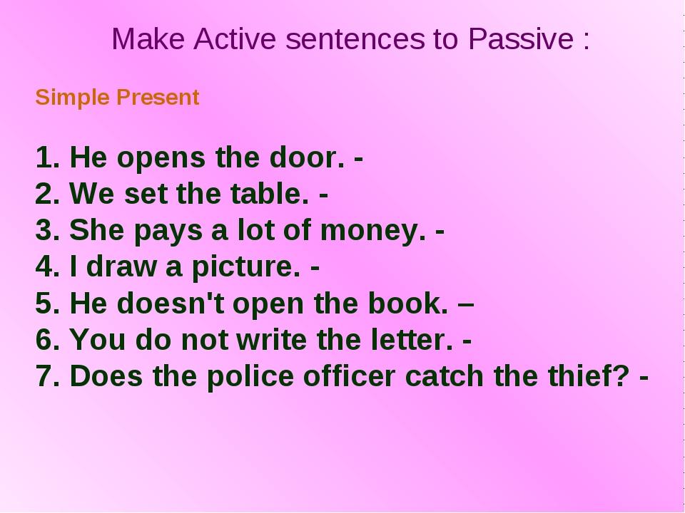 Make Active sentences to Passive : Simple Present 1. He opens the door. - 2....