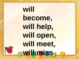 will become, will help, will open, will meet, will miss