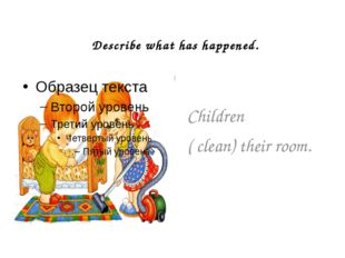 Describe what has happened. Children ( clean) their room.