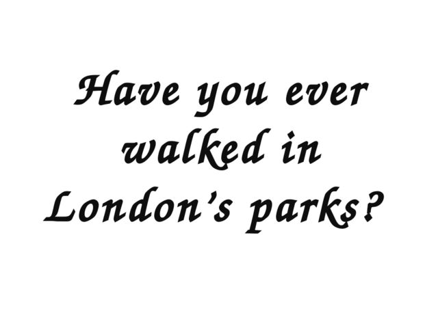 Have you ever walked in London's parks?
