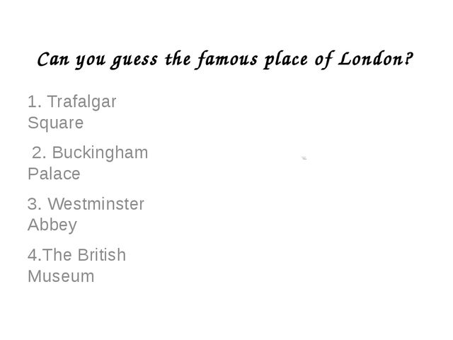Can you guess the famous place of London? 1. Trafalgar Square 2. Buckingham P...
