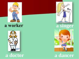 a singer a doctor a dancer