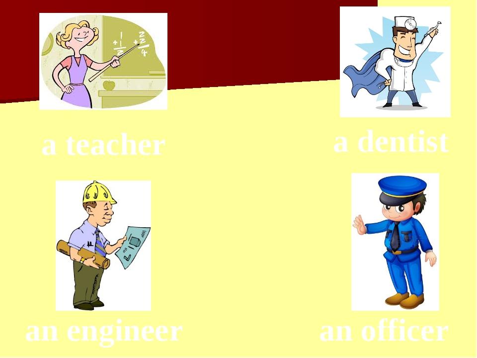 an engineer a dentist an officer a teacher