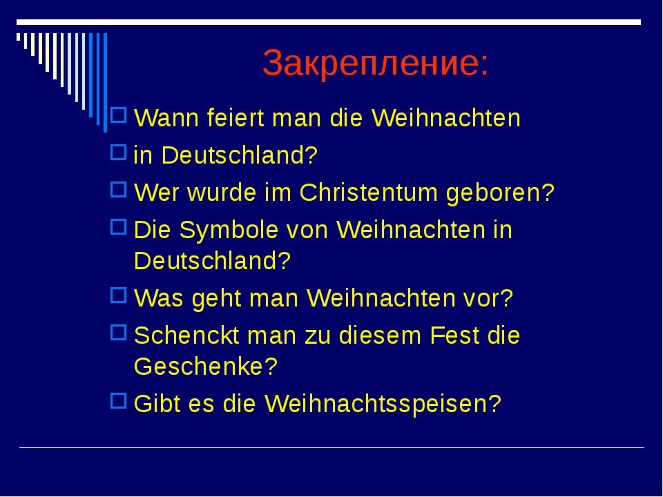 Закрепление: Wann feiert man die Weihnachten in Deutschland? Wer wurde im Chr...
