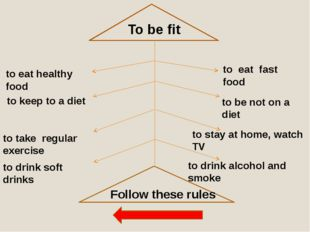 To be fit to eat healthy food to keep to a diet to take regular exercise to