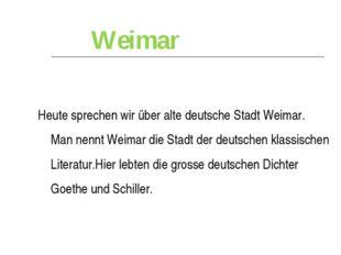 Weimar  Heute sprechen wir über alte deutsche Stadt Weimar. Man nennt Weimar