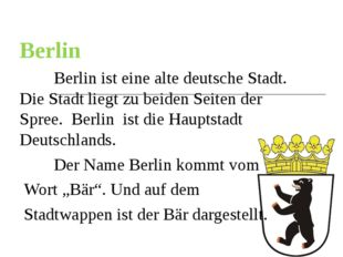 Berlin Berlin ist eine alte deutsche Stadt. Die Stadt liegt zu beiden Seite