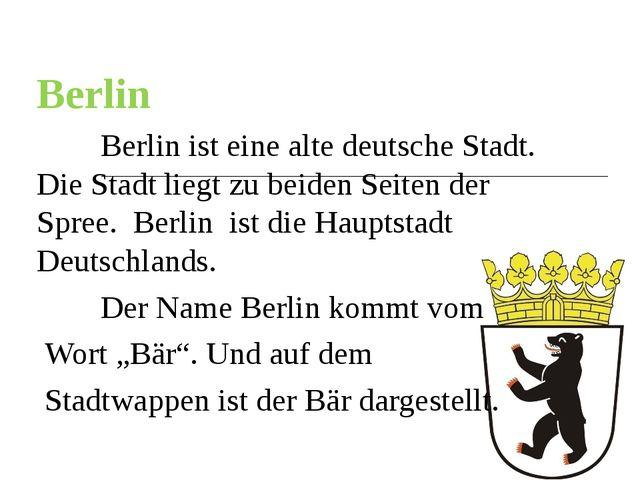 Berlin Berlin ist eine alte deutsche Stadt. Die Stadt liegt zu beiden Seite...