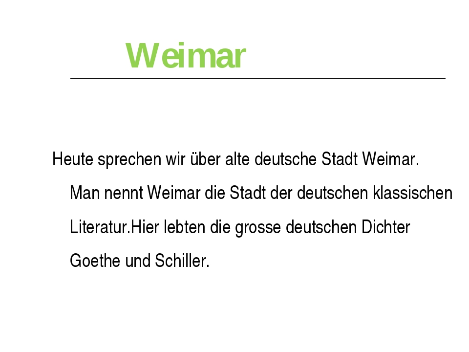 Weimar  Heute sprechen wir über alte deutsche Stadt Weimar. Man nennt Weimar...
