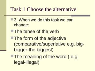 Task 1 Choose the alternative 3. When we do this task we can change: The tens