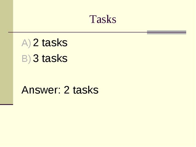 Tasks 2 tasks 3 tasks Answer: 2 tasks