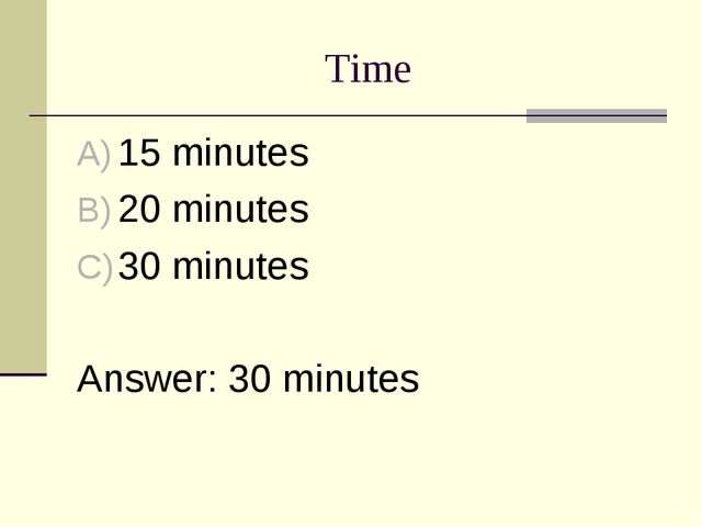 Time 15 minutes 20 minutes 30 minutes Answer: 30 minutes