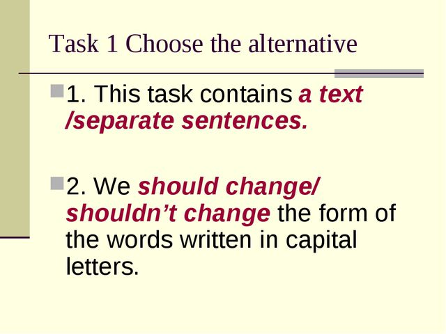 Task 1 Choose the alternative 1. This task contains a text /separate sentence...