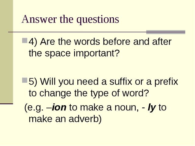 Answer the questions 4) Are the words before and after the space important? 5...