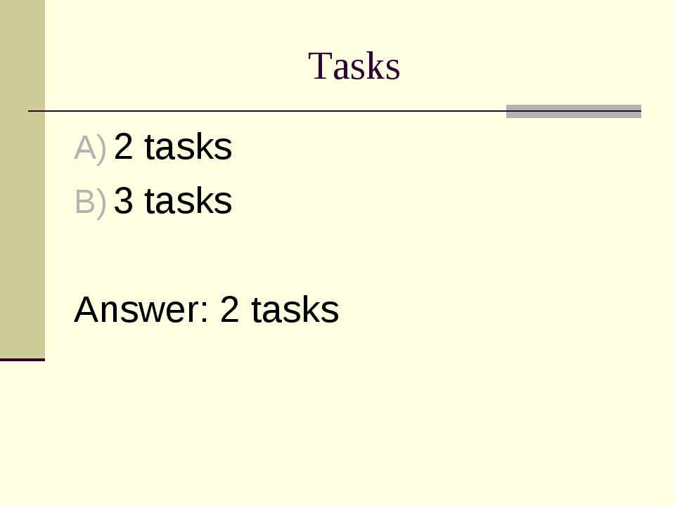 Tasks 2 tasks 3 tasks Answer: 2 tasks