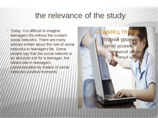 the relevance of the study Today it is difficult to imagine teenagers life wi