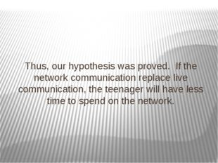 Thus, our hypothesis was proved. If the network communication replace live co