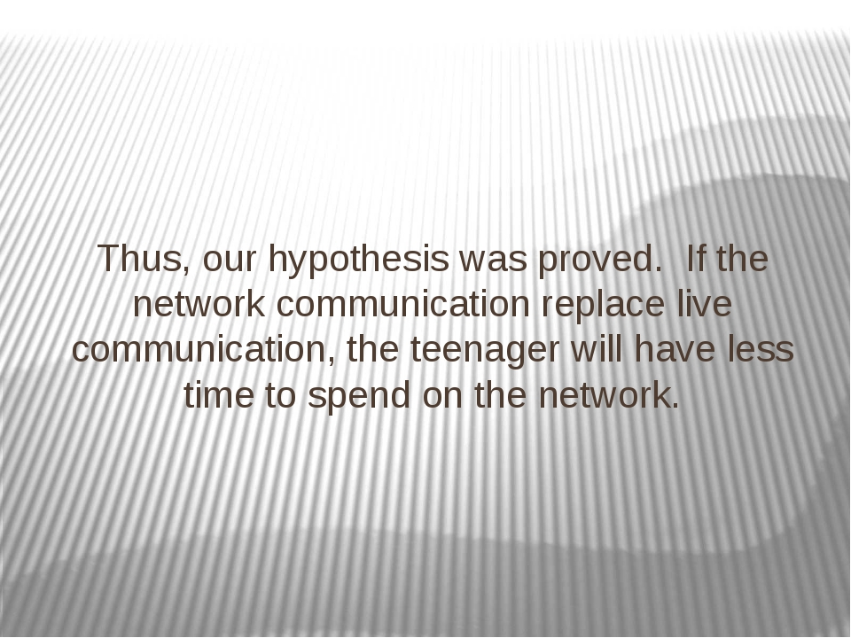 Thus, our hypothesis was proved. If the network communication replace live co...