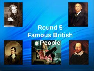 Round 5 Famous British People