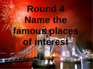 Round 4 Name the famous places of interest