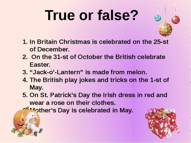 True or false? In Britain Christmas is celebrated on the 25-st of December. O...