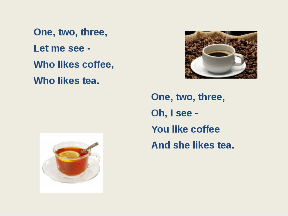 One, two, three, Let me see - Who likes coffee, Who likes tea. One, two, thre...