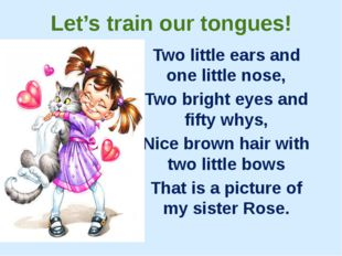 Let's train our tongues! Two little ears and one little nose, Two bright eyes