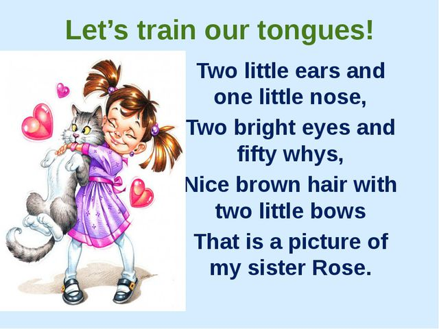 Let's train our tongues! Two little ears and one little nose, Two bright eyes...