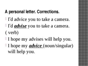A personal letter. Corrections. I'd advice you to take a camera. I'd advise y