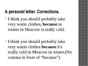 A personal letter. Corrections. I think you should probably take very warm cl