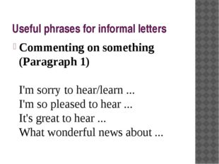 Useful phrases for informal letters Commenting on something (Paragraph 1) I'm