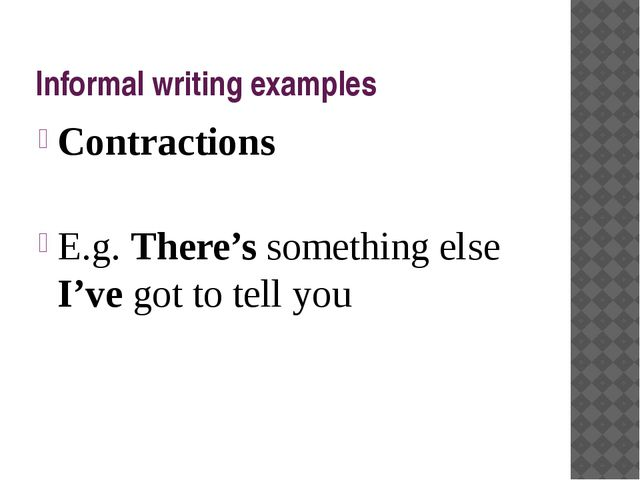 Informal writing examples Contractions E.g. There's something else I've got t...