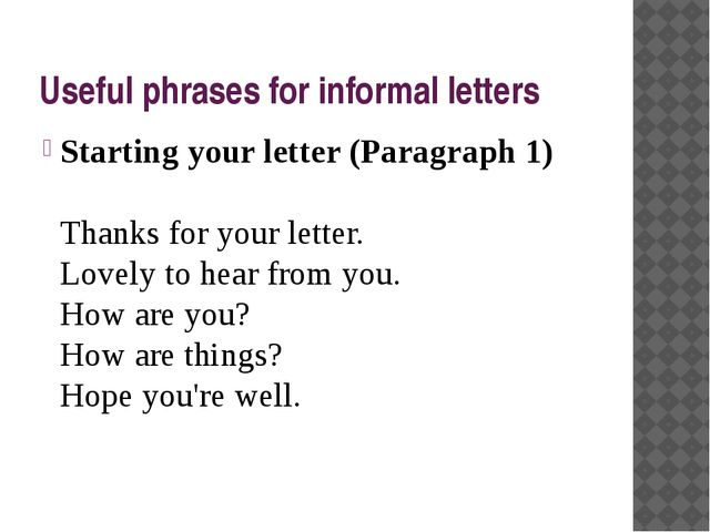 Useful phrases for informal letters Starting your letter (Paragraph 1) Thanks...