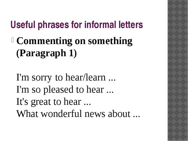 Useful phrases for informal letters Commenting on something (Paragraph 1) I'm...