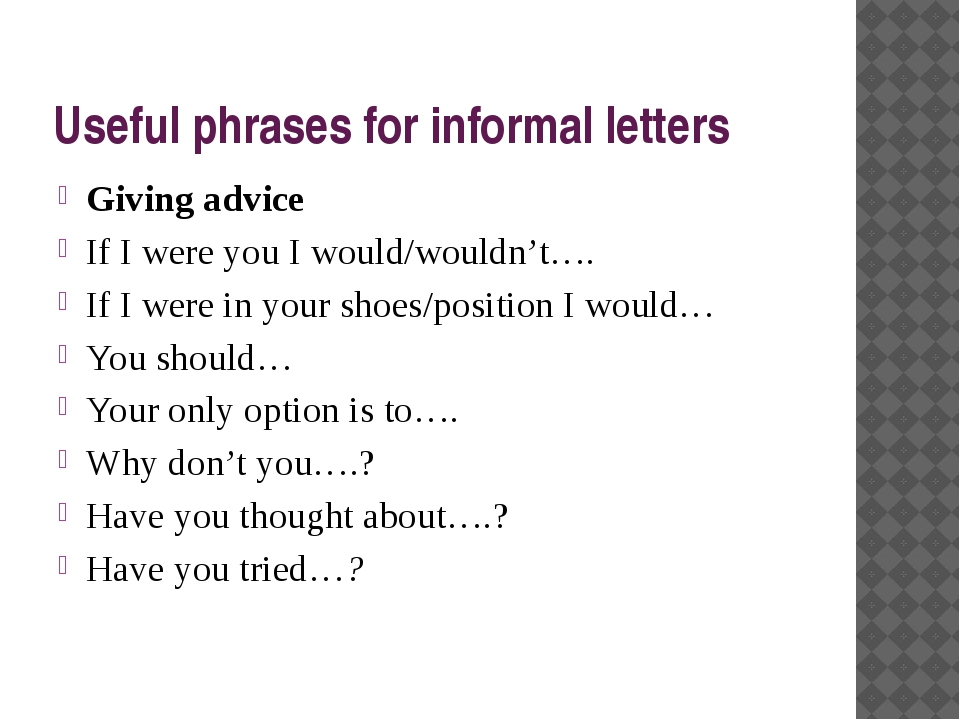 Useful phrases for informal letters Giving advice If I were you I would/would...