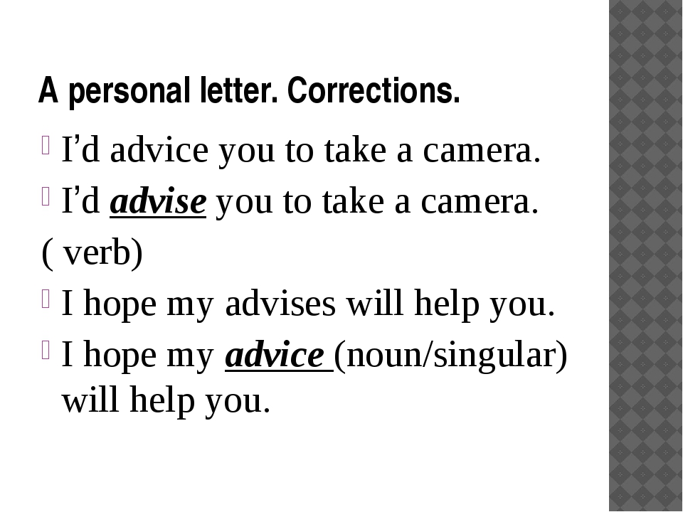 A personal letter. Corrections. I'd advice you to take a camera. I'd advise y...
