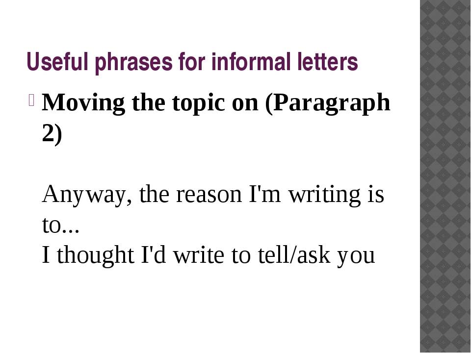 Useful phrases for informal letters Moving the topic on (Paragraph 2) Anyway,...