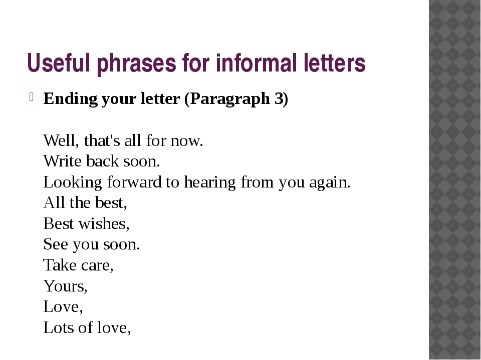 Useful phrases for informal letters Ending your letter (Paragraph 3) Well, th...