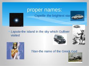 Capella- the brightest star Laputa-the island in the sky which Gulliver visi