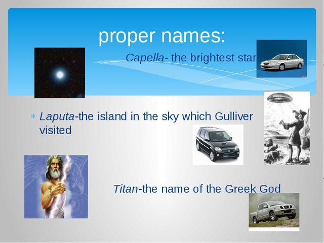 Capella- the brightest star Laputa-the island in the sky which Gulliver visi...