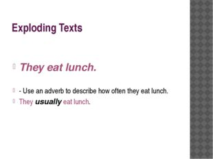 Exploding Texts They eat lunch. - Use an adverb to describe how often they ea