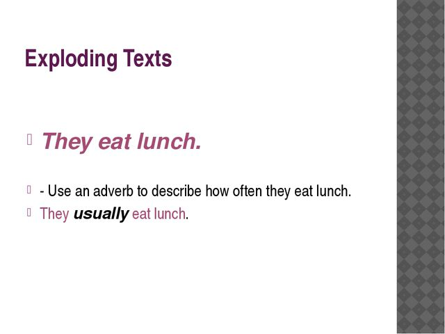 Exploding Texts They eat lunch. - Use an adverb to describe how often they ea...