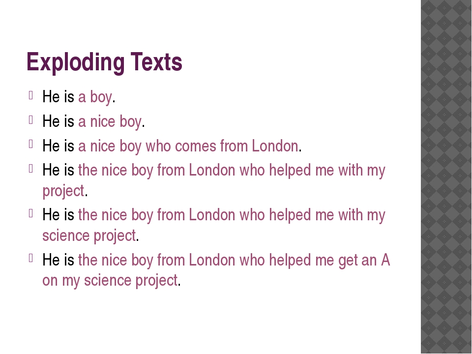 Exploding Texts He is a boy. He is a nice boy. He is a nice boy who comes fro...