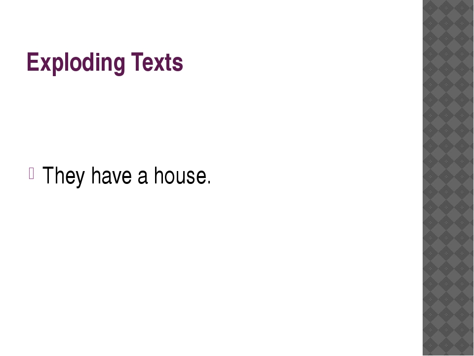 Exploding Texts They have a house.