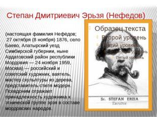 Степан Дмитриевич Эрьзя (Нефедов) Степа́н Дми́триевич Э́рьзя (настоящая фамил