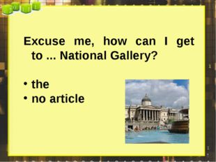 Excuse me, how can I get to ... National Gallery? the no article