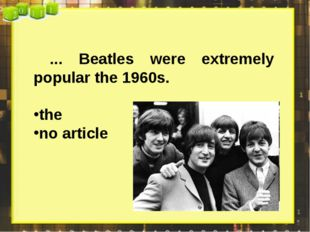 ... Beatles were extremely popular the 1960s. the no article