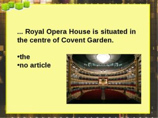 ... Royal Opera House is situated in the centre of Covent Garden. the no arti