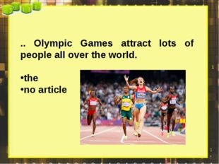 .. Olympic Games attract lots of people all over the world. the no article