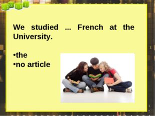 We studied ... French at the University. the no article